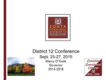 District 12 Conference Sept. 25-27, 2015 Marcy O'Toole Governor 2014-2016.