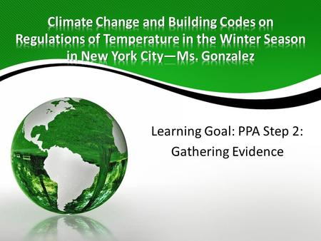 Learning Goal: PPA Step 2: Gathering Evidence. Review of: – Steps in Public Policy Analyst Process – Climate in your Community: Changes in Temperature.