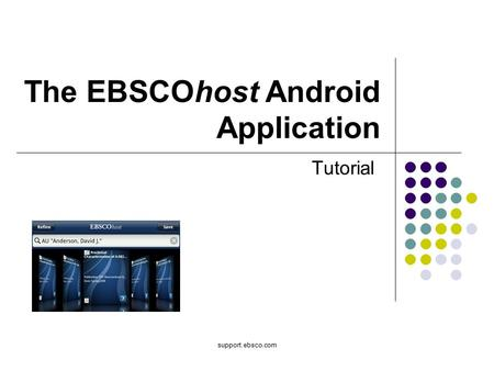Support.ebsco.com The EBSCOhost Android Application Tutorial.