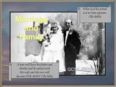 Marriage and Family GCSE Revision A man will leave his father and Mother and be united with His wife and the two will Become ONE BODY (The bible) What.