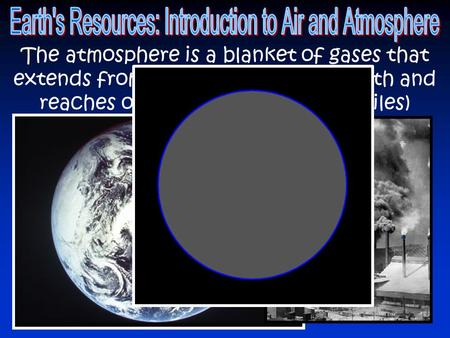 The atmosphere is a blanket of gases that extends from the surface of the Earth and reaches over 560 kilometers (348 miles)