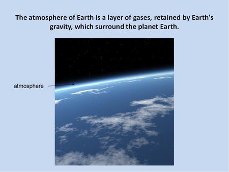 Atmosphere. Earth's atmosphere reaches from Earth's surface to 40,000 miles from Earth's surface. The farther you travel from Earth's surface the less.