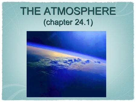 THE ATMOSPHERE (chapter 24.1)