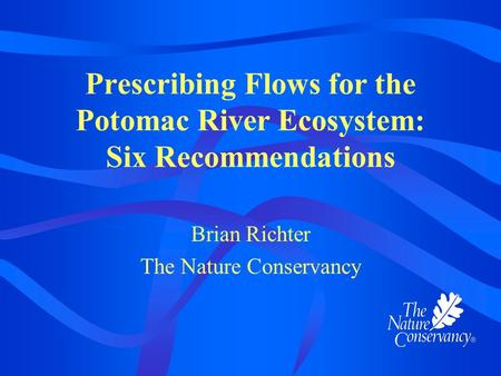 Prescribing Flows for the Potomac River Ecosystem: Six Recommendations Brian Richter The Nature Conservancy.