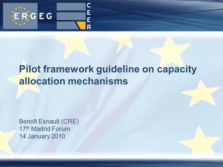Benoît Esnault (CRE) 17 th Madrid Forum 14 January 2010 Pilot framework guideline on capacity allocation mechanisms.