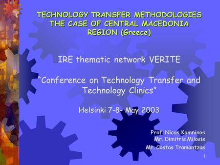 "1 TECHNOLOGY TRANSFER METHODOLOGIES THE CASE OF CENTRAL MACEDONIA REGION (Greece) IRE thematic network VERITE ""Conference on Technology Transfer and Technology."