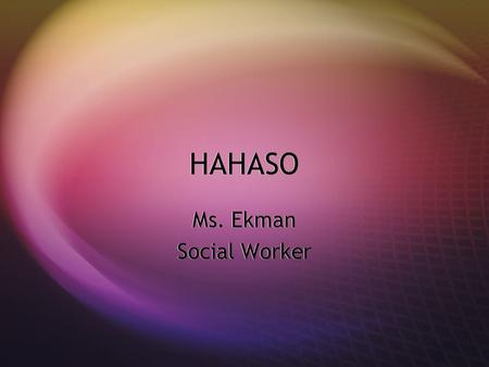 HAHASO Ms. Ekman Social Worker Ms. Ekman Social Worker.