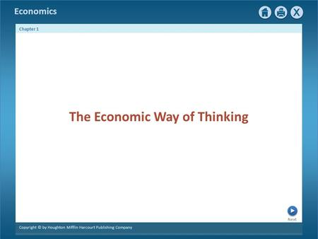 Economics Next Chapter 1 Copyright © by Houghton Mifflin Harcourt Publishing Company The Economic Way of Thinking.