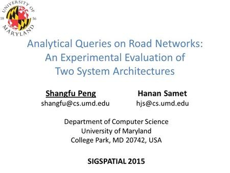 Analytical Queries on Road Networks: An Experimental Evaluation of Two System Architectures Shangfu PengHanan Samet  Department.