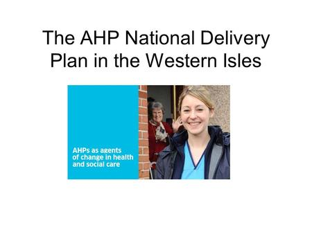 The AHP National Delivery Plan in the Western Isles.