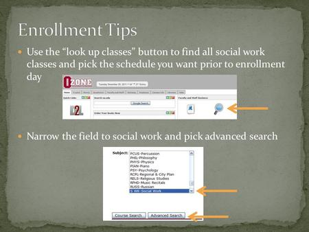 "Use the ""look up classes"" button to find all social work classes and pick the schedule you want prior to enrollment day Narrow the field to social work."