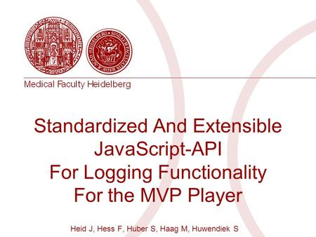 Standardized And Extensible JavaScript-API For Logging Functionality For the MVP Player Heid J, Hess F, Huber S, Haag M, Huwendiek S.