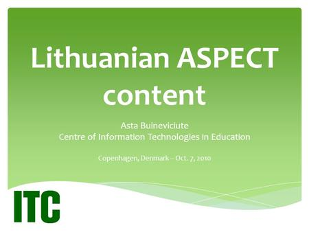Lithuanian ASPECT content Asta Buineviciute Centre of Information Technologies in Education Copenhagen, Denmark – Oct. 7, 2010.