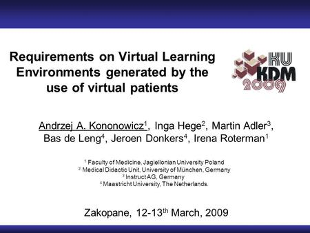 Requirements on Virtual Learning Environments generated by the use of virtual patients Andrzej A. Kononowicz 1, Inga Hege 2, Martin Adler 3, Bas de Leng.