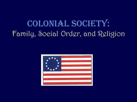 COLONIAL SOCIETY: Family, Social Order, and Religion.