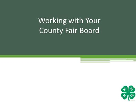 Working with Your County Fair Board. County Commissioners Expectations of County Fair Boards Reliable Good Decision Makers Capable Develop and Follow.