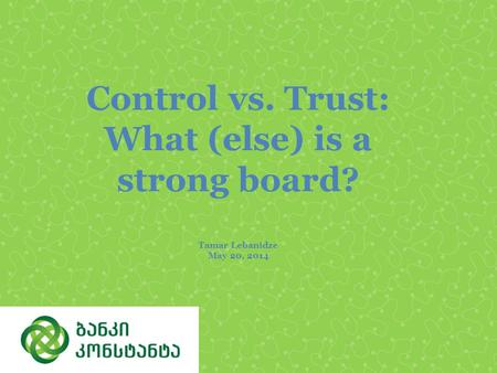 Control vs. Trust: What (else) is a strong board? Tamar Lebanidze May 20, 2014.