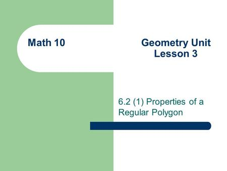 Math 10 Geometry Unit Lesson 3 6.2 (1) Properties of a Regular Polygon.