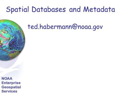 Spatial Databases and Metadata.