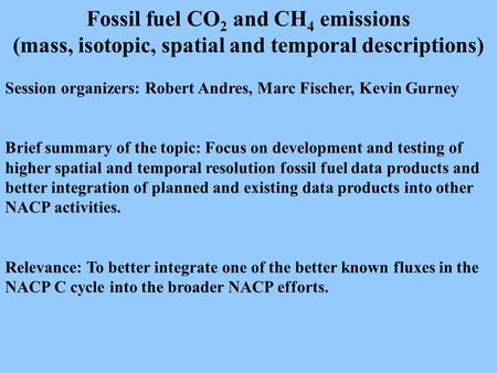 Fossil fuel CO 2 and CH 4 emissions (mass, isotopic, spatial and temporal descriptions) Session organizers: Robert Andres, Marc Fischer, Kevin Gurney Brief.