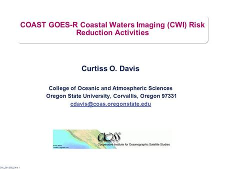 OSU_08/1/2005_Davis.1 COAST GOES-R Coastal Waters Imaging (CWI) Risk Reduction Activities Curtiss O. Davis College of Oceanic and Atmospheric Sciences.