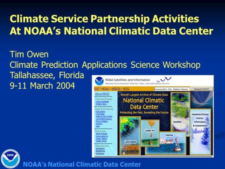NOAA's National Climatic Data Center Climate Service Partnership Activities At NOAA's National Climatic Data Center Tim Owen Climate Prediction Applications.