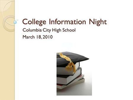 College Information Night Columbia City High School March 18, 2010.