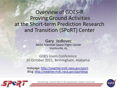 Transitioning research data to the operational weather community Overview of GOES-R Proving Ground Activities at the Short-term Prediction Research and.