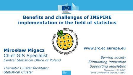 Www.jrc.ec.europa.eu Serving society Stimulating innovation Supporting legislation Benefits and challenges of INSPIRE implementation in the field of statistics.