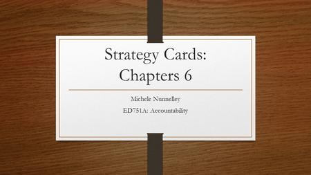 Strategy Cards: Chapters 6 Michele Nunnelley ED751A: Accountability.