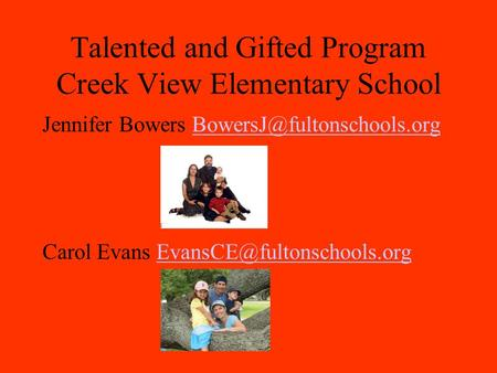 Talented and Gifted Program Creek View Elementary School Jennifer Bowers Carol Evans