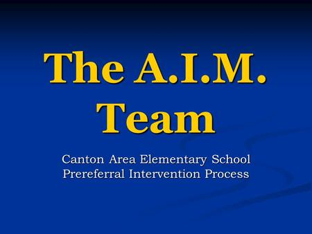 The A.I.M. Team Canton Area Elementary School Prereferral Intervention Process.