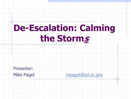 De-Escalation: Calming the Storms Presenter: Mike Paget