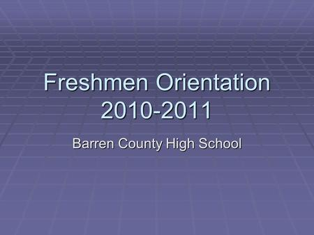 Freshmen Orientation 2010-2011 Barren County High School.
