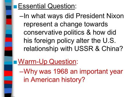 ■Essential Question: –In what ways did President Nixon represent a change towards conservative politics & how did his foreign policy alter the U.S. relationship.