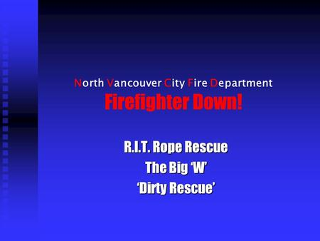 North Vancouver City Fire Department Firefighter Down! R.I.T. Rope Rescue The Big 'W' 'Dirty Rescue'