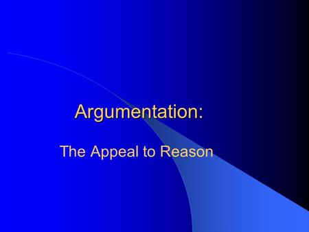 Argumentation: The Appeal to Reason. Argument A reasoned, logical way of asserting the soundness of a position, belief, or conclusion. Take a stand. Support.