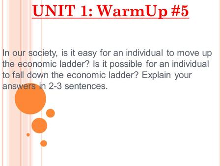 UNIT 1: WarmUp #5 In our society, is it easy for an individual to move up the economic ladder? Is it possible for an individual to fall down the economic.