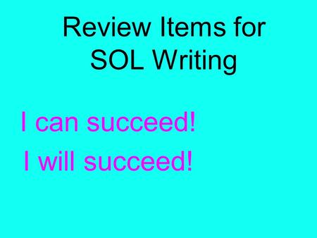 Review Items for SOL Writing I can succeed! I will succeed!