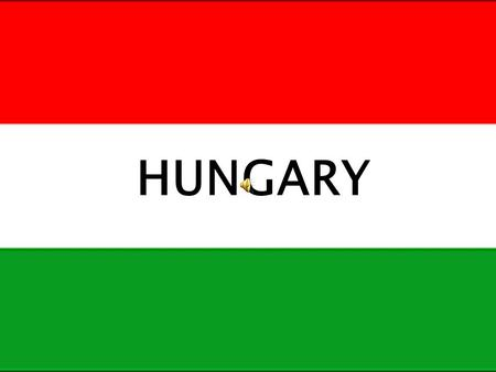 HUNGARY. We live in Hungary, in the middle of Europe. This is a small country, but there are rules and symbols, and very tasty foods here.