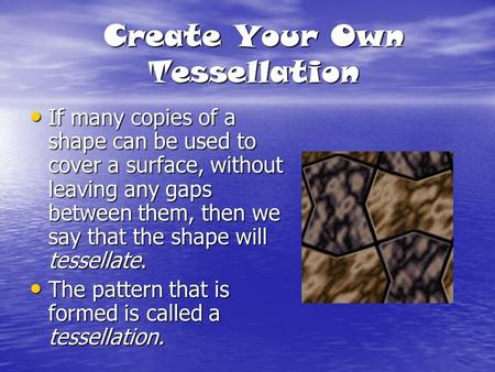 Create Your Own Tessellation If many copies of a shape can be used to cover a surface, without leaving any gaps between them, then we say that the shape.