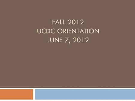 FALL 2012 UCDC ORIENTATION JUNE 7, 2012. Internship Units/Research Seminar  The UCDC Program is a full time academic program; this means that you must.