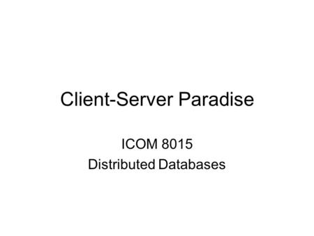 Client-Server Paradise ICOM 8015 Distributed Databases.