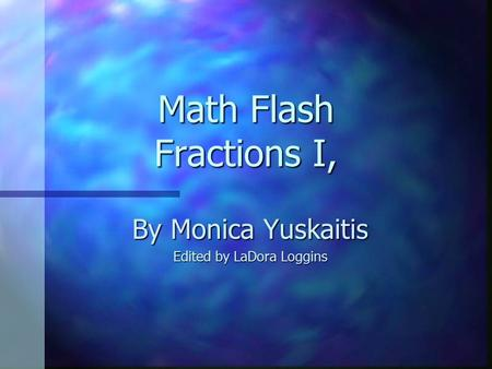 Math Flash Fractions I, By Monica Yuskaitis Edited by LaDora Loggins.