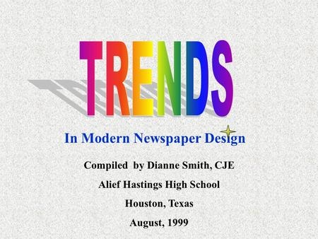 In Modern Newspaper Design Compiled by Dianne Smith, CJE Alief Hastings High School Houston, Texas August, 1999.