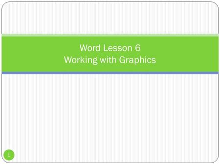 1 Word Lesson 6 Working with Graphics. Working with Graphics 2 Graphics—pictures that help illustrate the meaning of text and make the page more attractive.