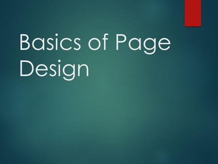 Basics of Page Design.  Page designers want readers to be able to proceed in an orderly manner as they scan page and move effortlessly from story to.