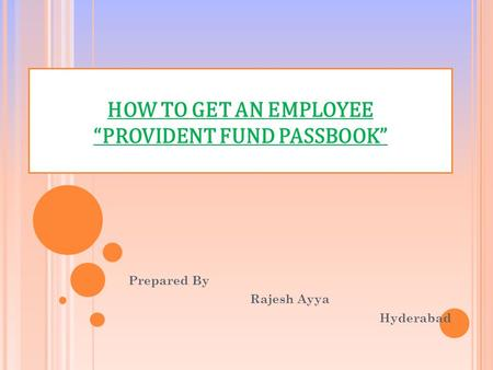 "HOW TO GET AN EMPLOYEE ""PROVIDENT FUND PASSBOOK"" Prepared By Rajesh Ayya Hyderabad."