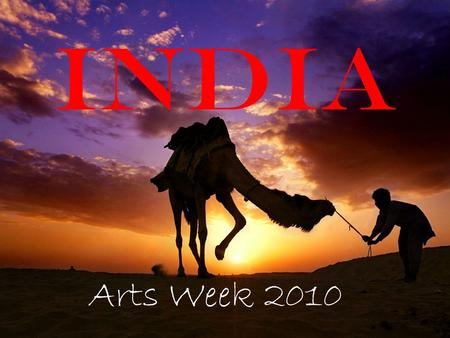 India Arts Week 2010. Where is India? India is part of the continent of Asia. It has a long coastline and is surrounded by the Indian Ocean, the Arabian.