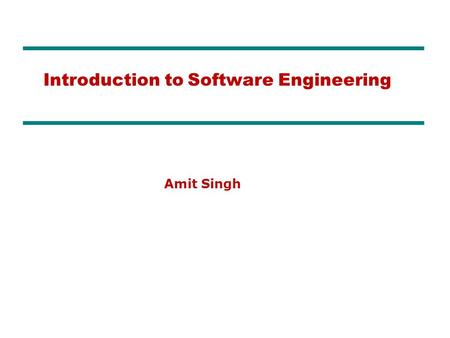 Amit Singh Introduction to Software Engineering. What is Software? The product that software professionals build and then support over the long term.
